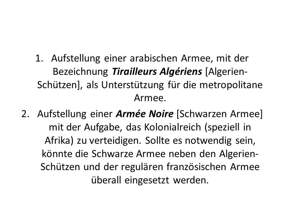 Aufstellung einer arabischen Armee, mit der Bezeichnung Tirailleurs Algériens [Algerien-Schützen], als Unterstützung für die metropolitane Armee.